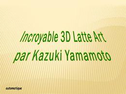 diaporama pps 3D Latte Art – Kazuki Yamamoto