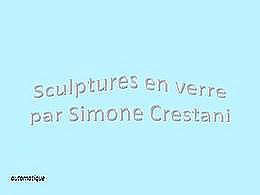 diaporama pps Sculptures en verre Simone Crestani