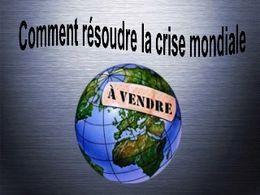 Comment résoudre la crise mondiale