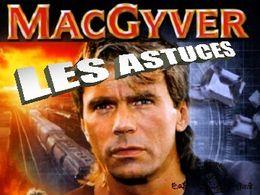 Les astuces de Mac Gyver