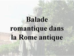 Balade romantique dans la Rome antique