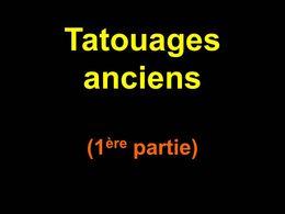Tatouages anciens 1ère partie