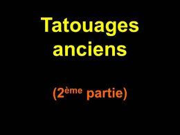 Tatouages anciens 2ème partie